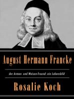 August Hermann Francke, der Armen- und Waisen-freund