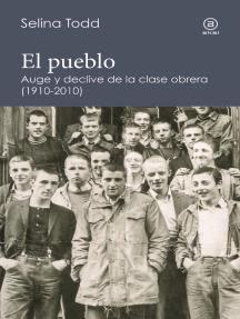 El pueblo: Auge y declive de la clase obrera británica (1910-2010)