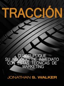 Tracción: Cuadruplique su negocio de inmediato con estas técnicas de marketing
