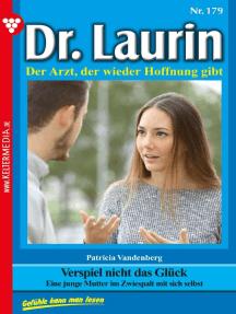 Dr. Laurin 179 – Arztroman: Verspiel nicht das Glück