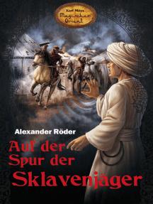 Auf der Spur der Sklavenjäger: Karl Mays Magischer Orient, Band 6