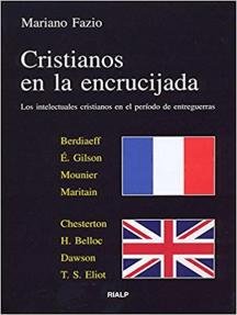 Cristianos en la encrucijada: Los intelectuales cristianos en el período de entreguerras