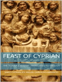 """Feast of Cyprian: The """"Coena Cypriani"""" translated to English: Second Edition"""