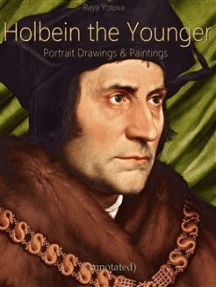 Holbein the Younger: Portrait Drawings & Paintings (Annotated)