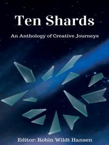 Ten Shards: An Anthology of Creative Journeys