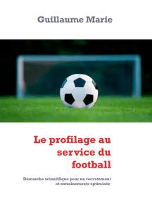 Le profilage au service du football: Démarche scientifique pour un recrutement et entraînements optimisés