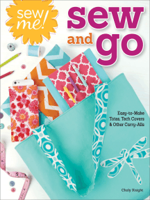 Sew Me! Sew and Go: Easy-to-Make Totes, Tech Covers, and Other Carry-Alls
