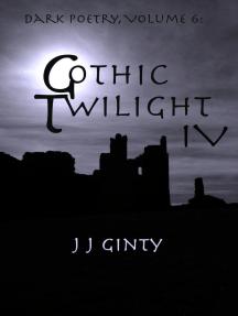 Dark Poetry, Volume 6: Gothic Twilight IV: Dark Poetry, #6