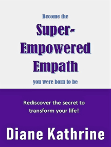 Become The Super-Empowered Empath You Were Born To Be... Rediscover the Secret to Transform your Life!