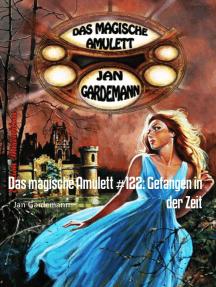 Das magische Amulett #122: Gefangen in der Zeit: Cassiopeiapress Romantic Thriller