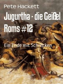 Jugurtha - die Geißel Roms #12: Ein Ende mit Schrecken