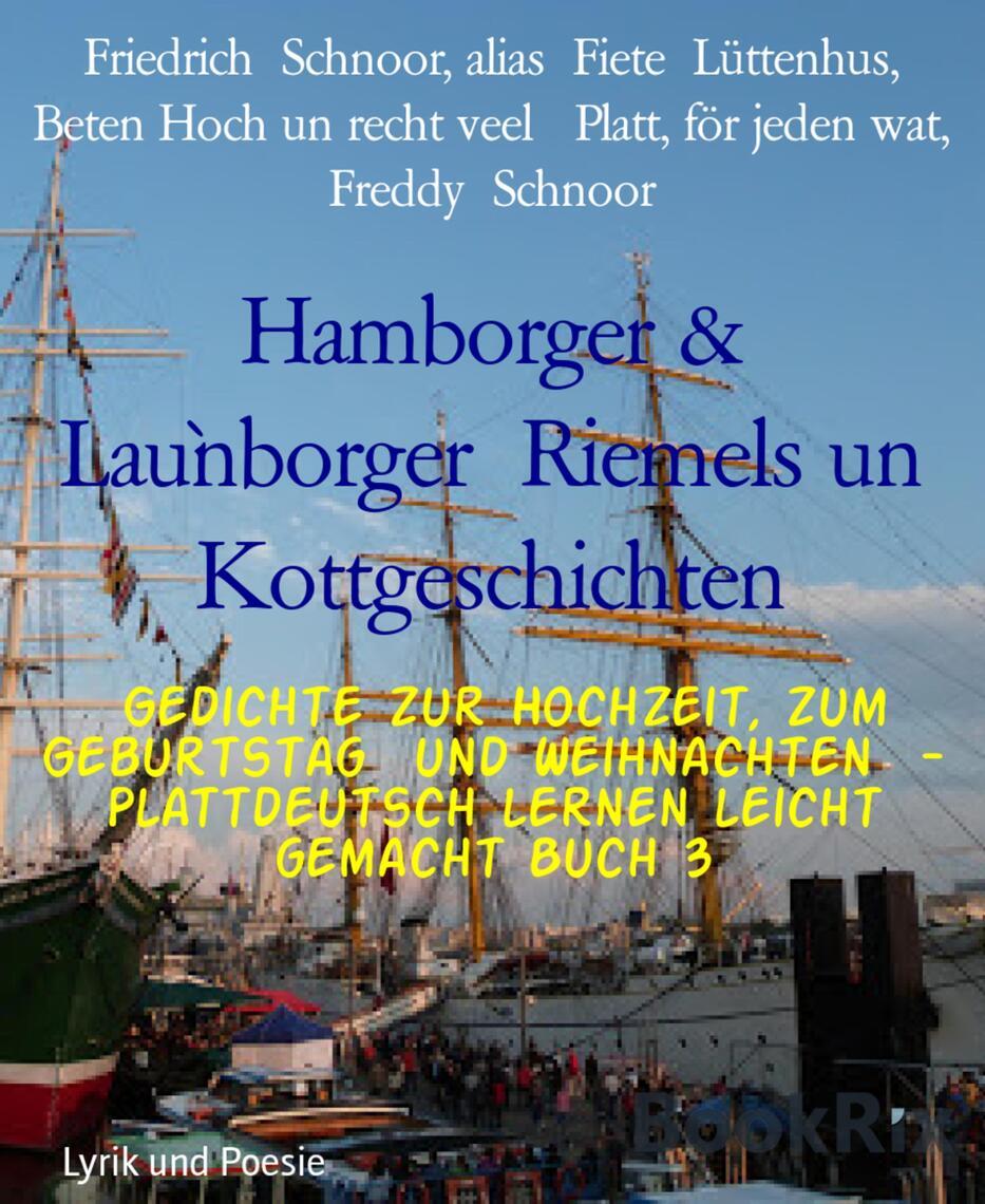 Hamborger Launborger Riemels Un Kottgeschichten By Friedrich Schnoor Alias Fiete Lüttenhus And Beten Hoch Un Recht Veel Platt För Jeden Wat