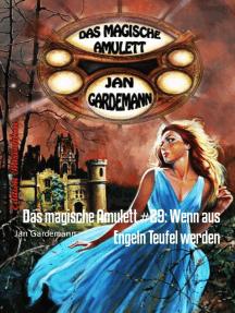 Das magische Amulett #29: Wenn aus Engeln Teufel werden: Romantic Thriller