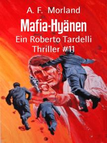 Mafia-Hyänen: Ein Roberto Tardelli Thriller #11