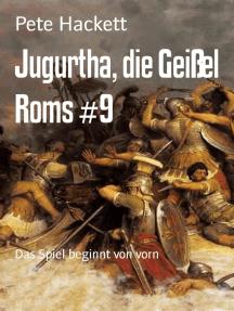 Jugurtha, die Geißel Roms #9: Das Spiel beginnt von vorn