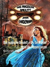 Das magische Amulett #114: Ein Mörder lässt die Puppen tanzen: Romantic Thriller