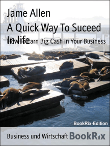 A Quick Way To Suceed In life: How To Earn Big Cash in Your Business