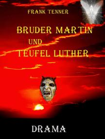 Bruder Martin und Teufel Luther: Die Geschichte einer Wende
