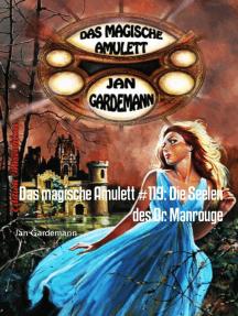 Das magische Amulett #119: Die Seelen des Dr. Manrouge: Romantic Thriller