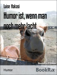 Humor ist, wenn man noch mehr lacht