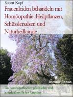 Frauenkrankheiten - Behandlung mit Homöopathie, Schüsslersalzen, Pflanzenheilkunde, Akupressur und Naturheilkunde