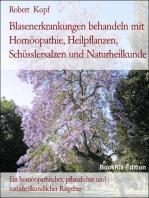 Blasenerkrankungen - Behandlung mit Homöopathie, Schüsslersalzen, Pflanzenheilkunde, Akupressur und Naturheilkunde