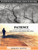 PATIENCE is a virtue, learn to develop patience.