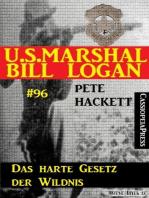 Das harte Gesetz der Wildnis (U.S. Marshal Bill Logan Band 96)