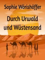 Durch Urwald und Wüstensand