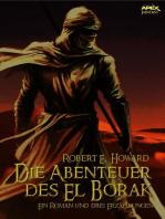 DIE ABENTEUER DES EL BORAK - Ein Roman und drei Erzählungen