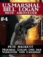 Marshal Logan und der Verräter von Canadian (U.S. Marshal Bill Logan - Neue Abenteuer 4)