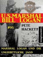 Marshal Logan und die unerbittliche Jagd (U.S.Marshal Bill Logan, Band 95)