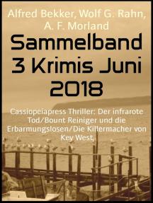 Sammelband 3 Krimis Juni 2018: Cassiopeiapress Thriller: Der infrarote Tod/Bount Reiniger und die Erbarmungslosen/Die Killermacher von Key West