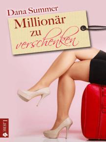 Millionär zu verschenken: Liebesroman