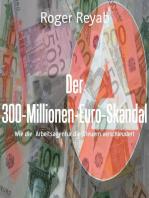 Der 300-Millionen-Euro-Skandal