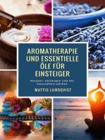 Aromatherapie und Essentielle Öle für Einsteiger
