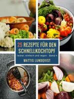 25 Rezepte für den Schnellkochtopf