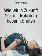 Wie wir in Zukunft Sex mit Robotern haben könnten