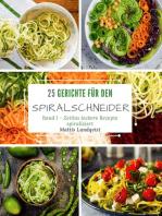 25 Gerichte für den Spiralschneider - Band 1