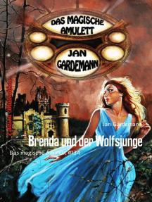 Brenda und der Wolfsjunge: Das magische Amulett #134