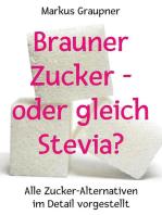 Brauner Zucker – oder gleich Stevia?