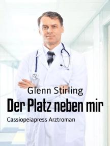 Der Platz neben mir: Cassiopeiapress Arztroman