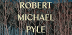 Butterfly Wonk Robert Pyle Pens His First Novel 44 Years in the Making