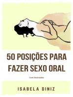 50 Posições para fazer sexo oral