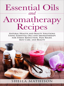 Essential Oils and Aromatherapy Recipes: Natural Health and Beauty Solutions Using Essential Oils and Aromatherapy for Stress Reduction, Pain Relief, Skin Care, and Beauty