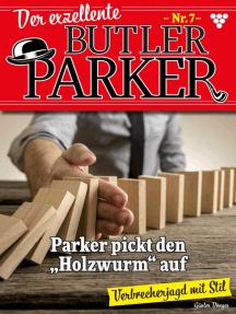 Der exzellente Butler Parker 7 – Kriminalroman: Parker pickt den Holzwurm auf