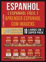 Espanhol ( Espanhol Fácil ) Aprender Espanhol Com Imagens (Super Pack 10 livros em 1)