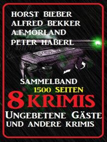 Sammelband 8 Krimis: Ungebetene Gäste und andere Krimis