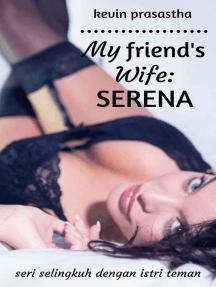 My Friend's Wife: Serena: Seri Selingkuh dengan Istri Teman