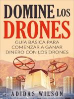 Domine Los Drones, Guía Básica para Comenzar a Ganar Dinero con los Drones: Fotografía/Comercial, Tecnología e Ingeniería, Robótica
